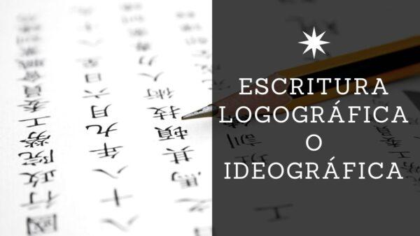 Escritura logográfica o ideográfica otro tipo de escritura